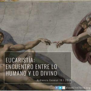 180110 - Eucaristia encuentro entre lo humano y lo divino