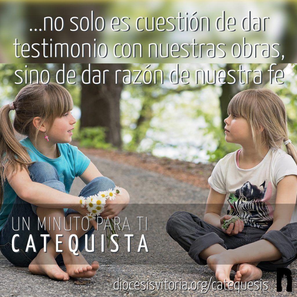 no solo es cuestión de dar testimonio con nuestras obras, sino de dar razón de nuestra fe