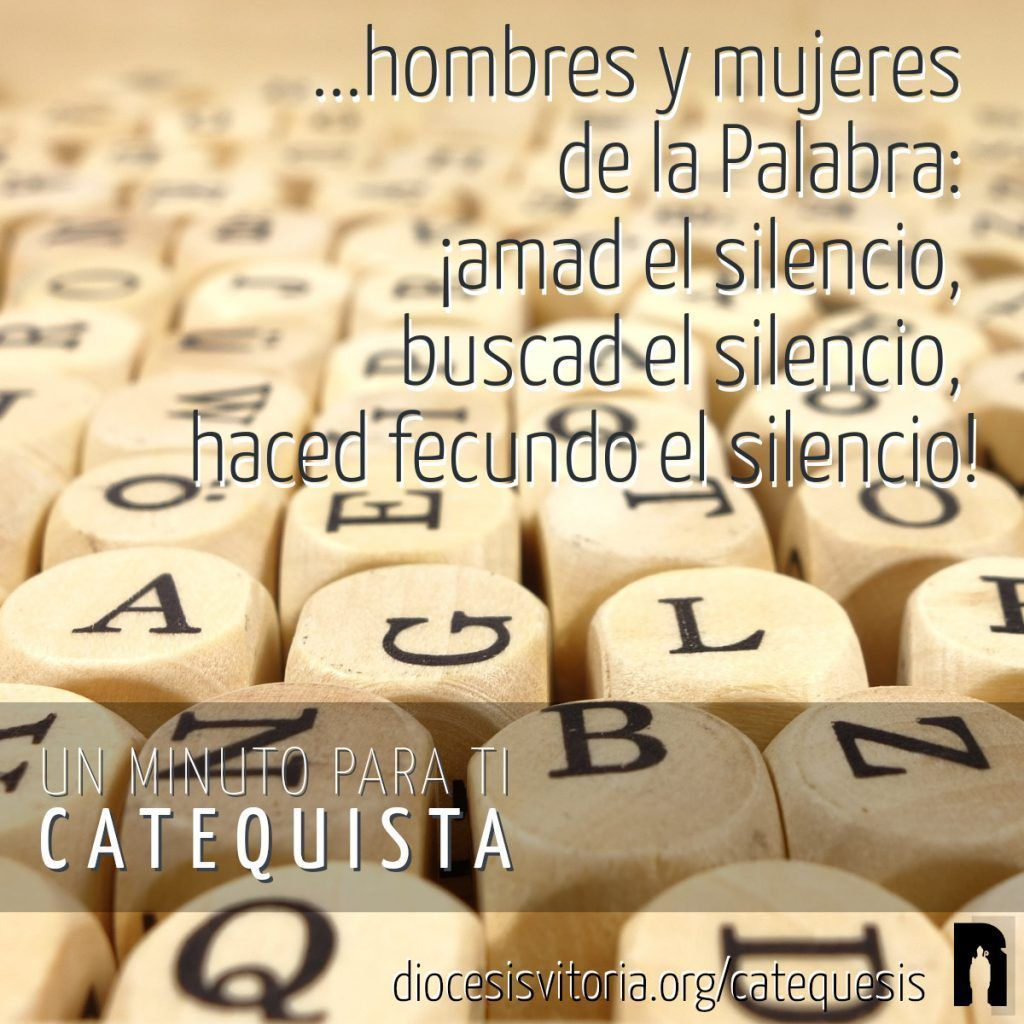 ...hombres y mujeres de la Palabra: ¡amen el silencio, busquen el silencio, hagan fecundo en su ministerio el silencio!