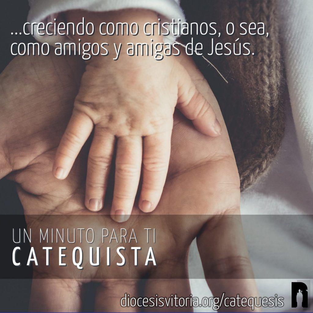 ...creciendo como cristianos, o sea, como amigos y amigas de Jesús.